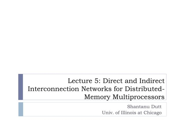 lecture 5 direct and indirect interconnection networks for distributed memory multiprocessors