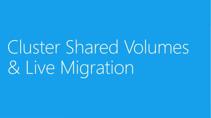 Cluster Shared Volumes & Live Migration