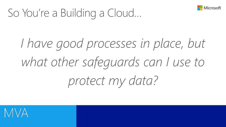 I have good processes in place, but what other safeguards can I use to protect my data?