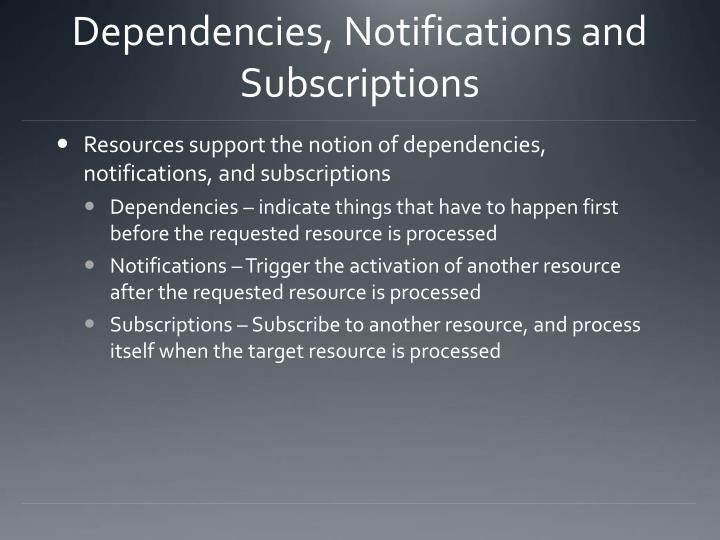 Dependencies, Notifications and Subscriptions
