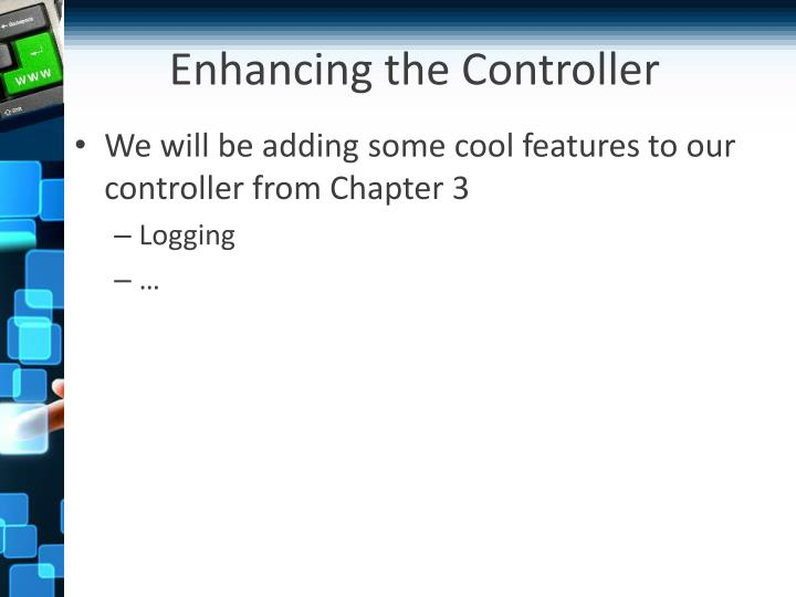Enhancing the Controller