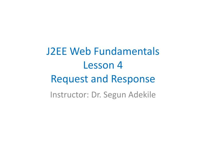 J2ee web fundamentals lesson 4 request and response