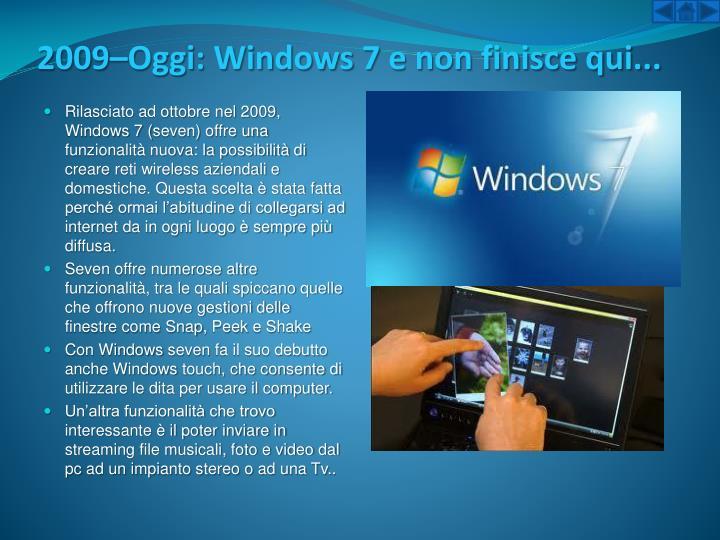 2009–Oggi:Windows7e non finisce qui...