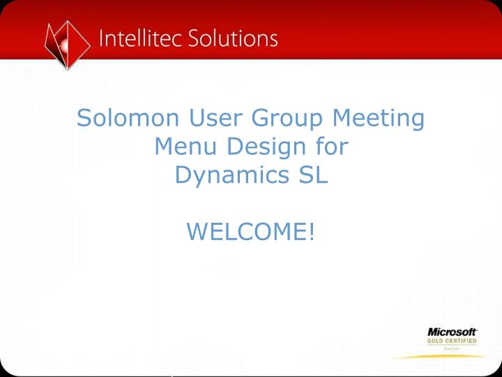 Solomon user group meeting menu design for dynamics sl welcome