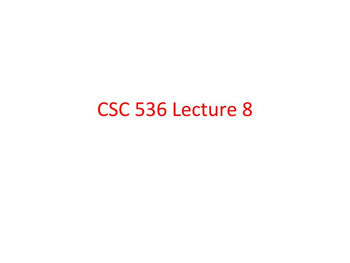 Csc 536 lecture 8