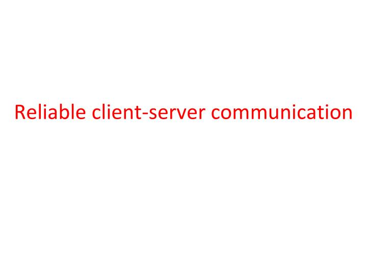 Reliable client server communication