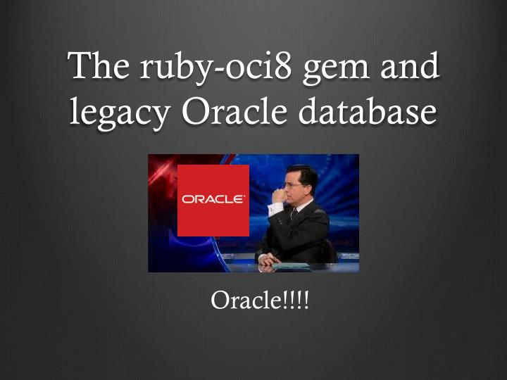 The ruby oci8 gem and legacy oracle database