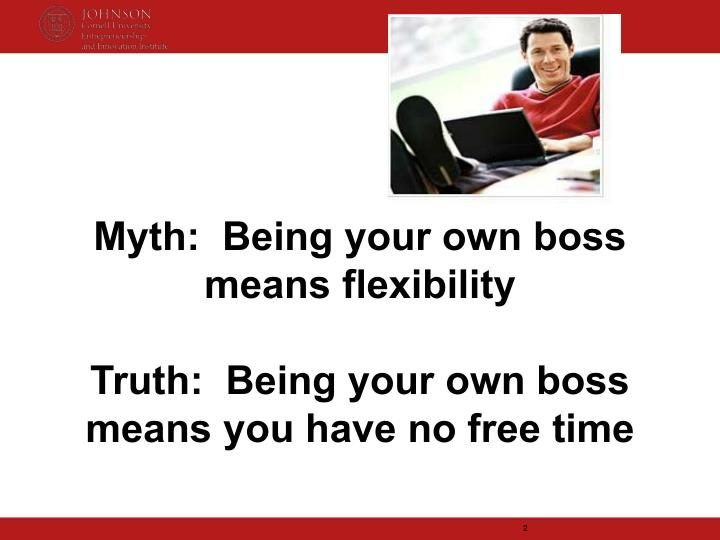 Myth:  Being your own boss means flexibility