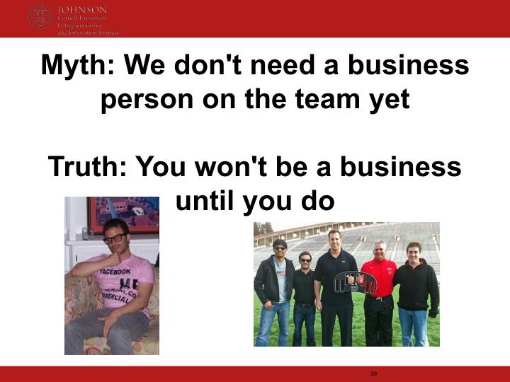 Myth: We don't need a business person on the team yet