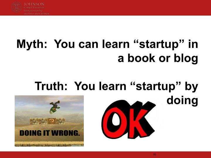 "Myth:  You can learn ""startup"" in a book or blog"