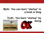 myth you can learn startup in a book or blog truth you learn startup by doing