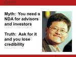 myth you need a nda for advisors and investors truth ask for it and you lose credibility