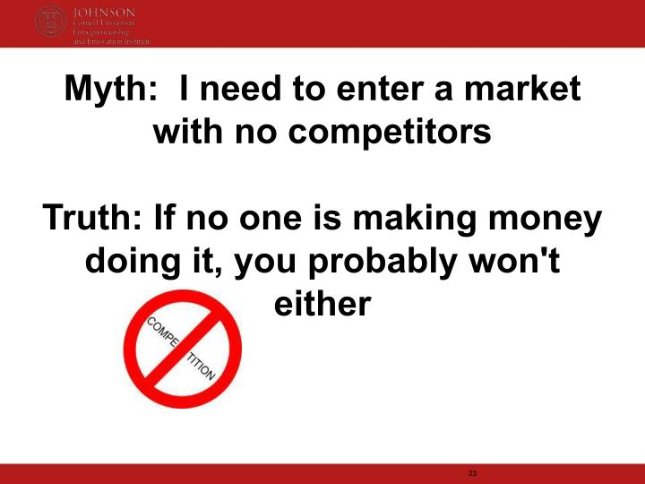 Myth:  I need to enter a market with no competitors