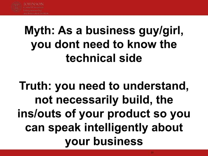 Myth: As a business guy/girl, you