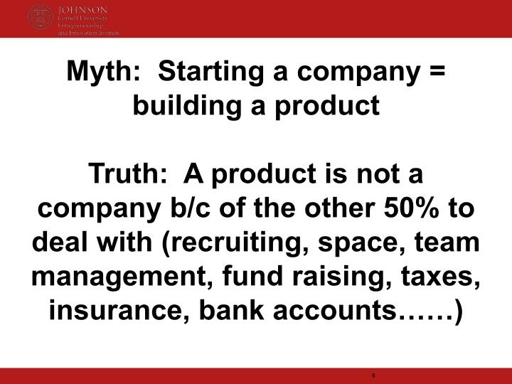 Myth:  Starting a company = building a product