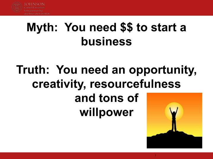 Myth:  You need $$ to start a business