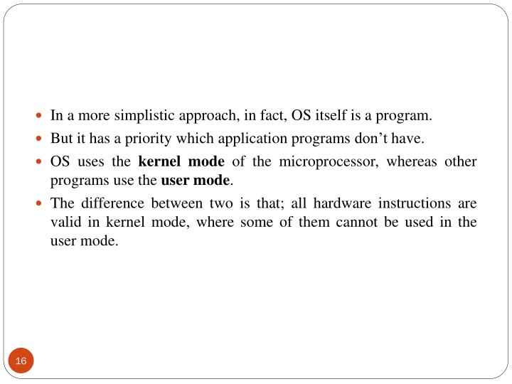 In a more simplistic approach, in fact, OS itself is a program.