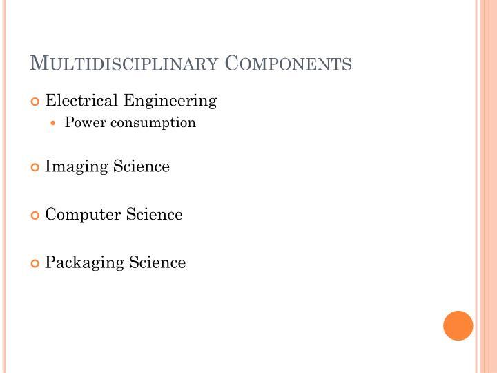 Multidisciplinary Components