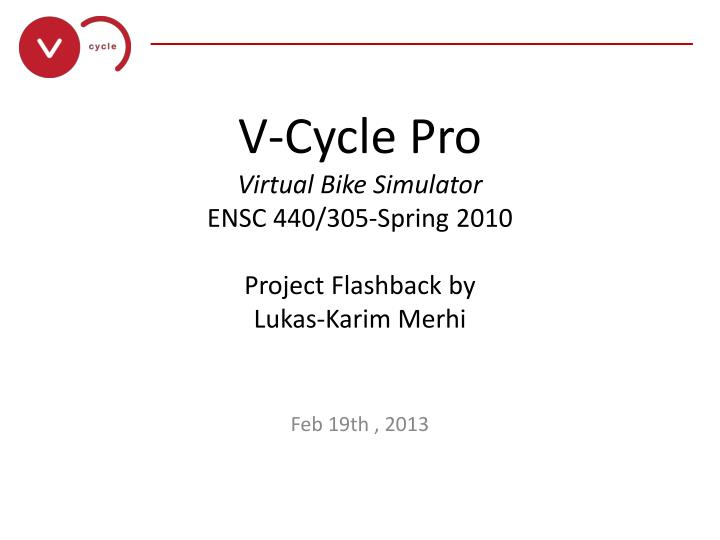 V cycle pro virtual bike simulator ensc 440 305 spring 2010 project flashback by lukas karim merhi