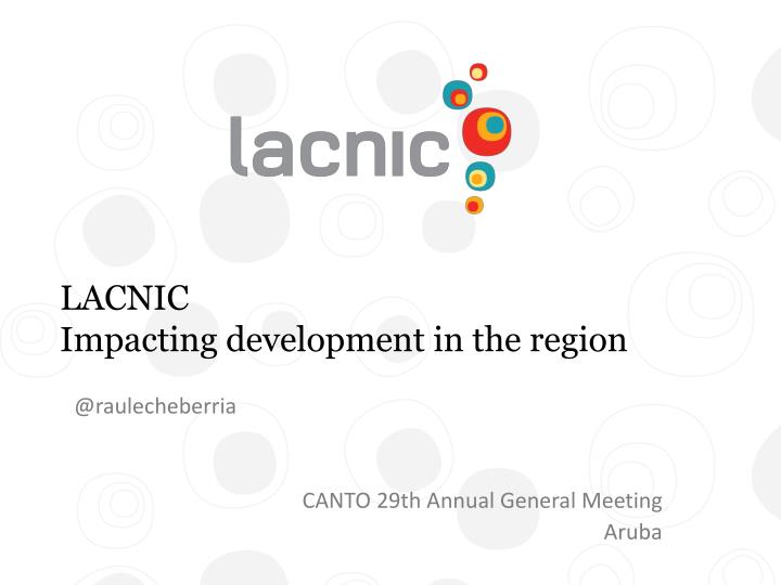 Lacnic impacting development in the region