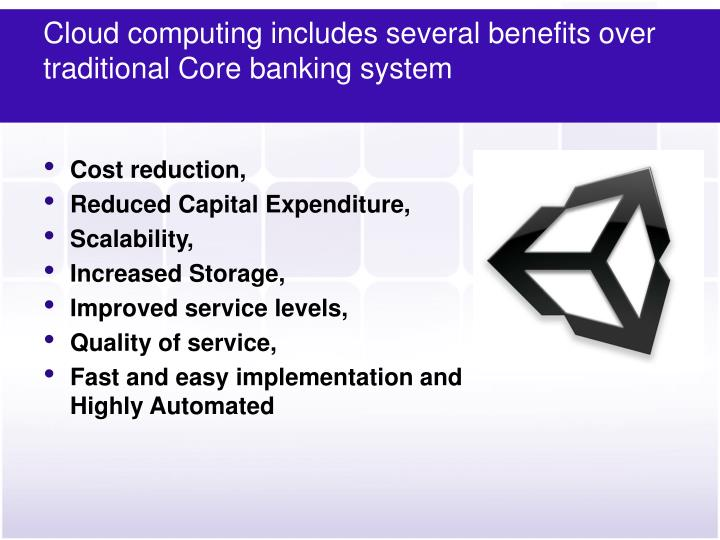 Cloud computing includes several benefits over traditional Core banking system