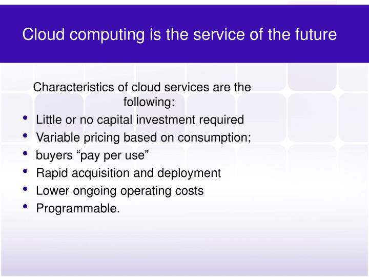 Cloud computing is the service of the future
