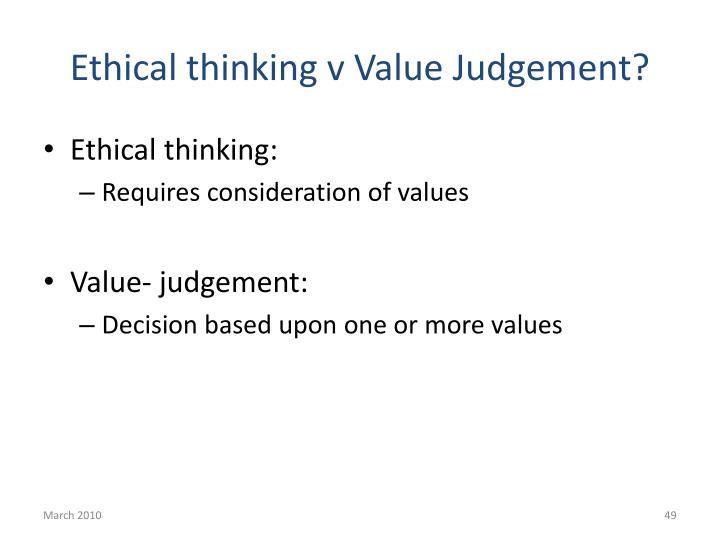Ethical thinking v Value Judgement?