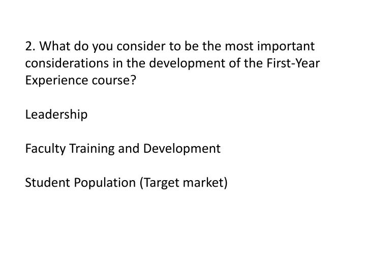 2. What do you consider to be the most important considerations in the development of the First-Year Experience course?