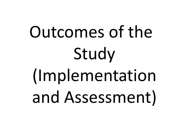 Outcomes of the Study (Implementation and Assessment)