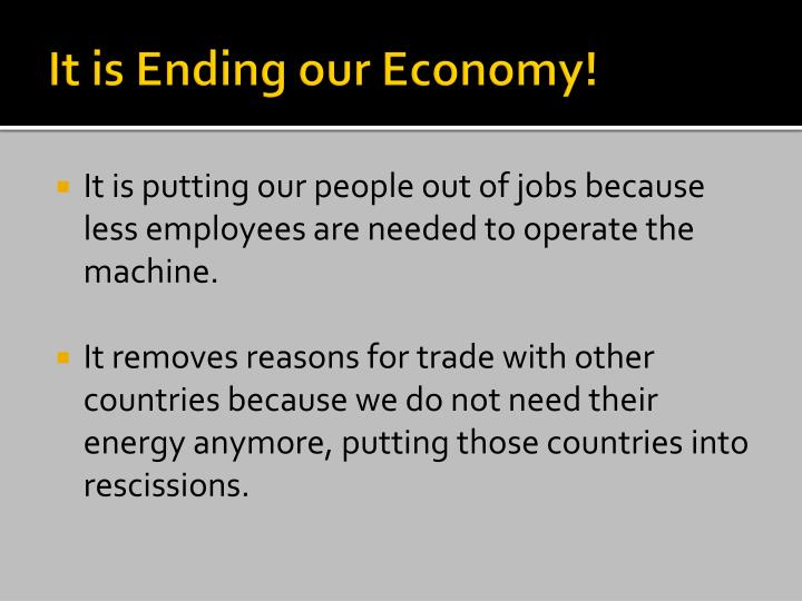 It is Ending our Economy!
