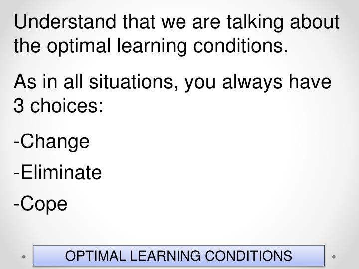 Understand that we are talking about the optimal learning conditions.
