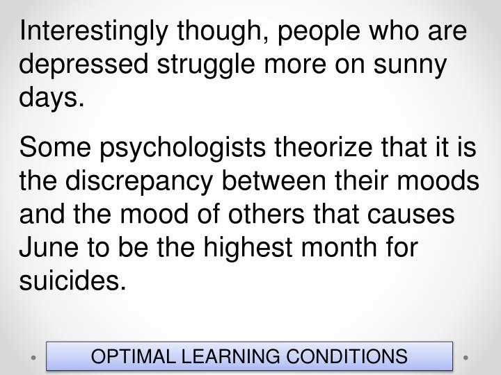 Interestingly though, people who are depressed struggle more on sunny days.