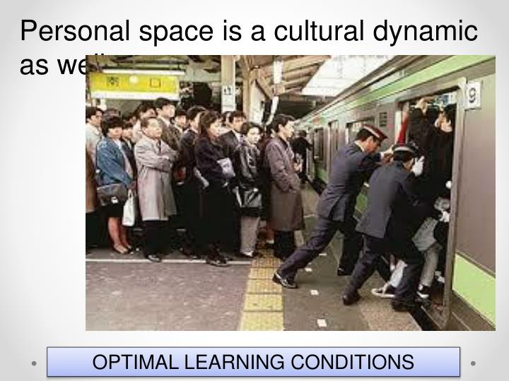 Personal space is a cultural dynamic as well.