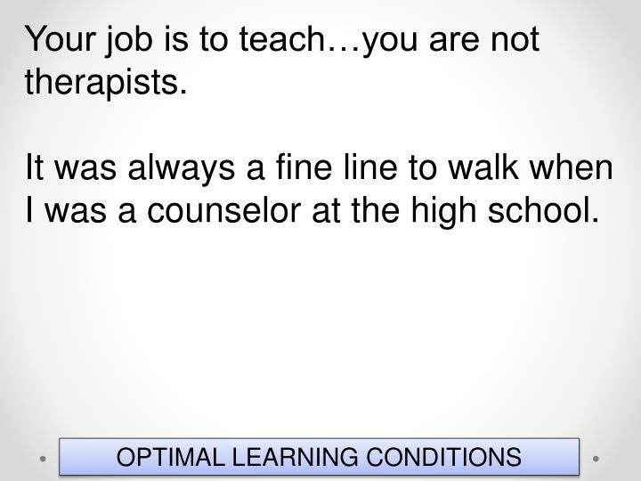 Your job is to teach…you are not therapists.
