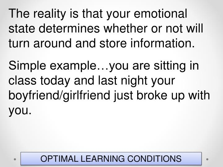 The reality is that your emotional state determines whether or not will turn around and store information.