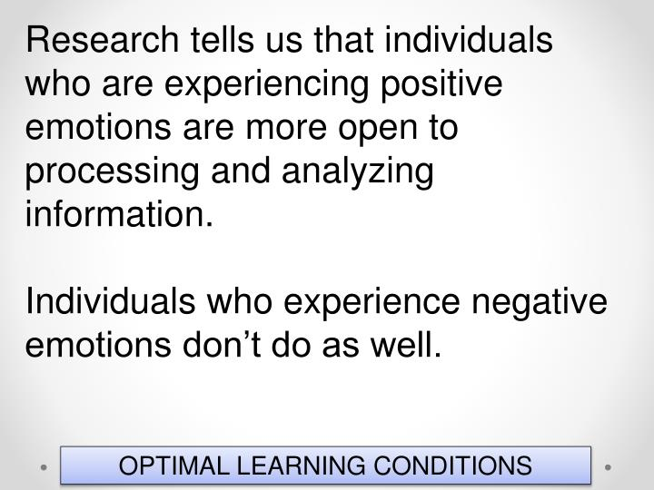 Research tells us that individuals who are experiencing positive emotions are more open to processing and analyzing information.