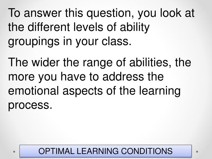 To answer this question, you look at the different levels of ability groupings in your class.