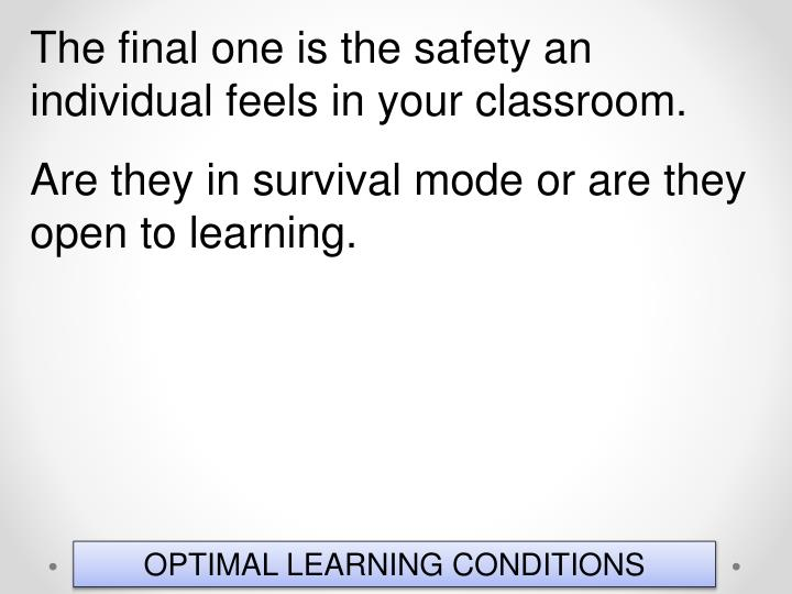 The final one is the safety an individual feels in your classroom.