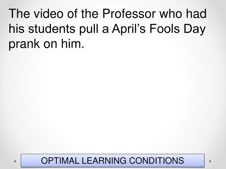 The video of the Professor who had his students pull a April's Fools Day prank on him.