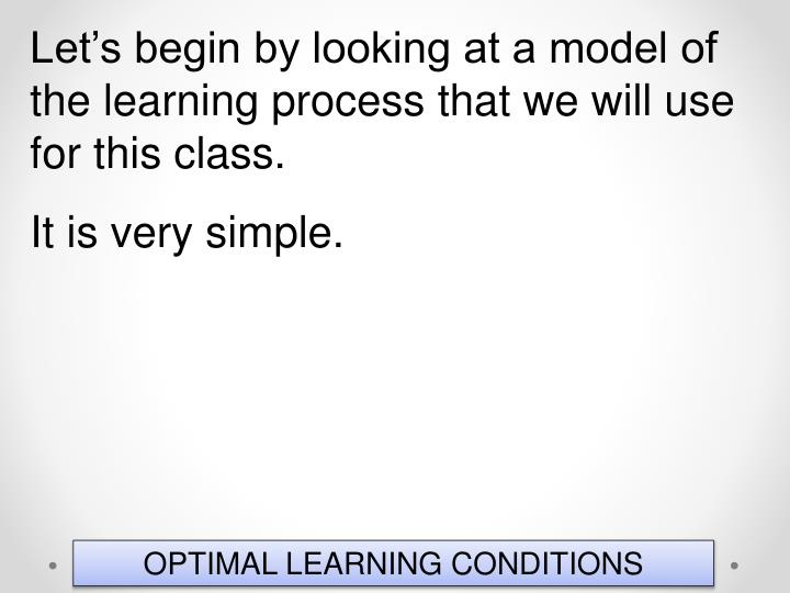 Let's begin by looking at a model of the learning process that we will use for this class.