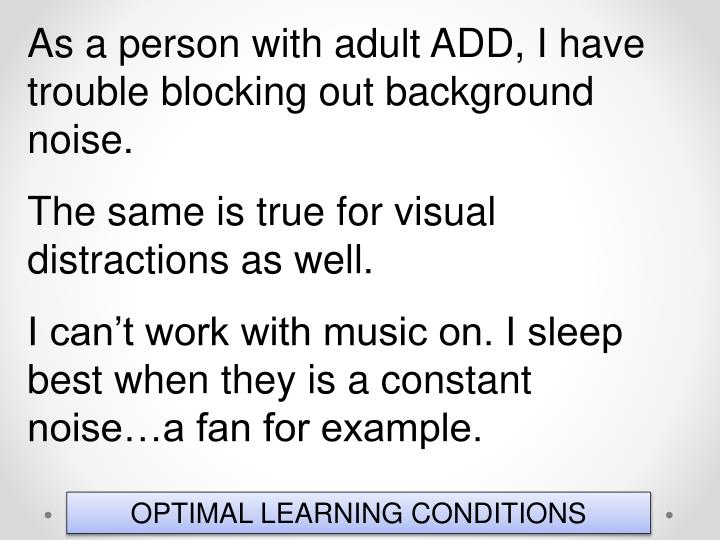 As a person with adult ADD, I have trouble blocking out background noise.