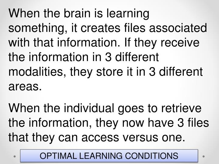 When the brain is learning something, it creates files associated with that information. If they receive the information in 3 different modalities, they store it in 3 different areas.