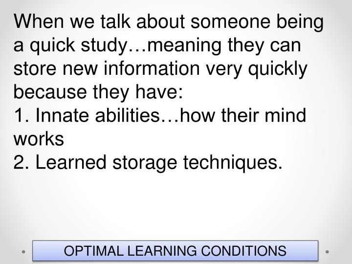 When we talk about someone being a quick study…meaning they can store new information very quickly because they have: