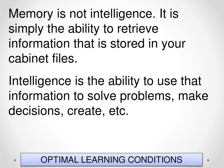 Memory is not intelligence. It is simply the ability to retrieve information that is stored in your cabinet files.
