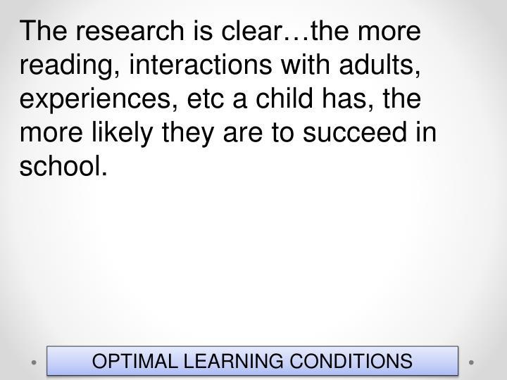 The research is clear…the more reading, interactions with adults, experiences,