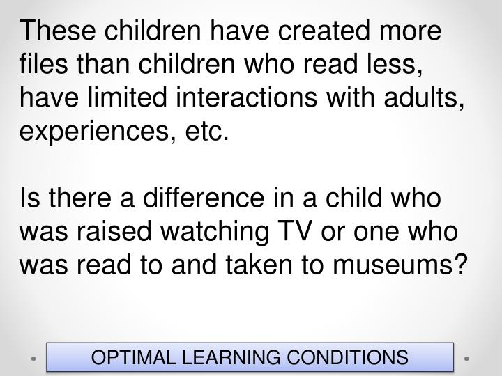These children have created more files than children who read less, have limited interactions