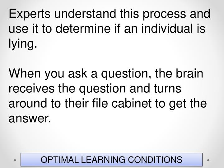 Experts understand this process and use it to determine if an individual is lying.