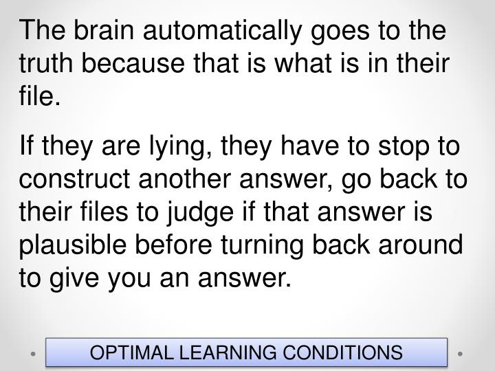 The brain automatically goes to the truth because that is what is in their file.