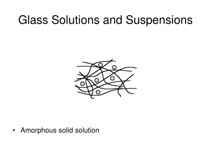 Glass Solutions and Suspensions