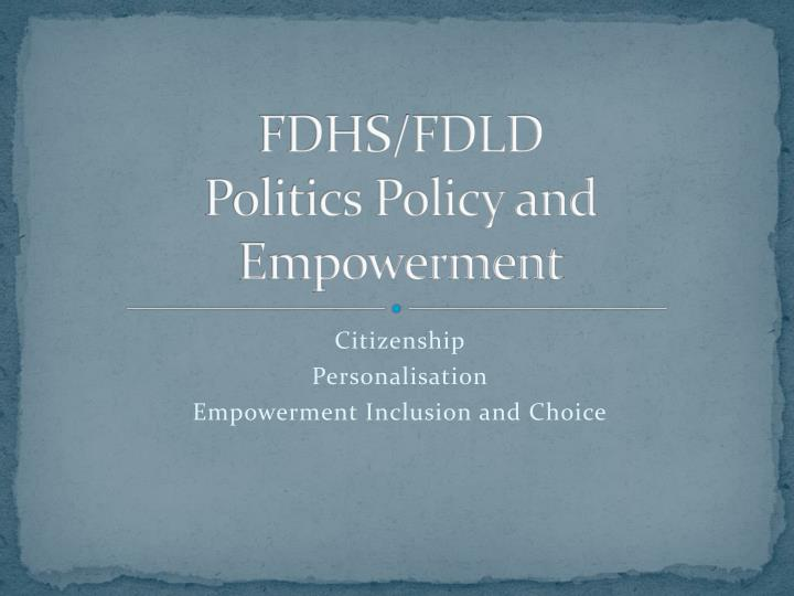 Fdhs fdld politics policy and empowerment